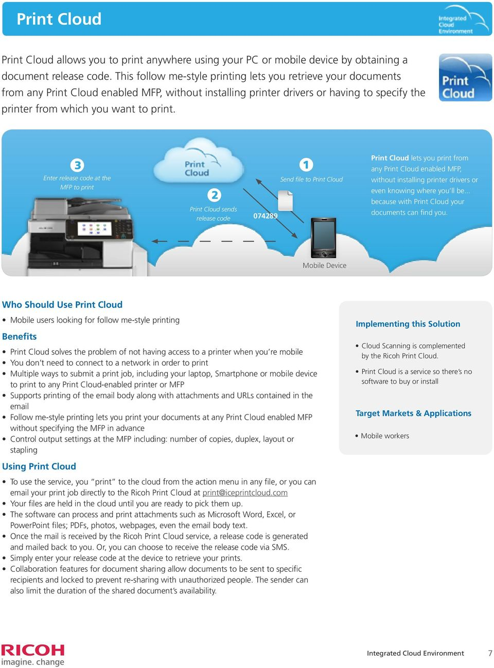 Print Cloud lets you print from any Print Cloud enabled MFP, without installing printer drivers or even knowing where you ll be... because with Print Cloud your documents can find you.