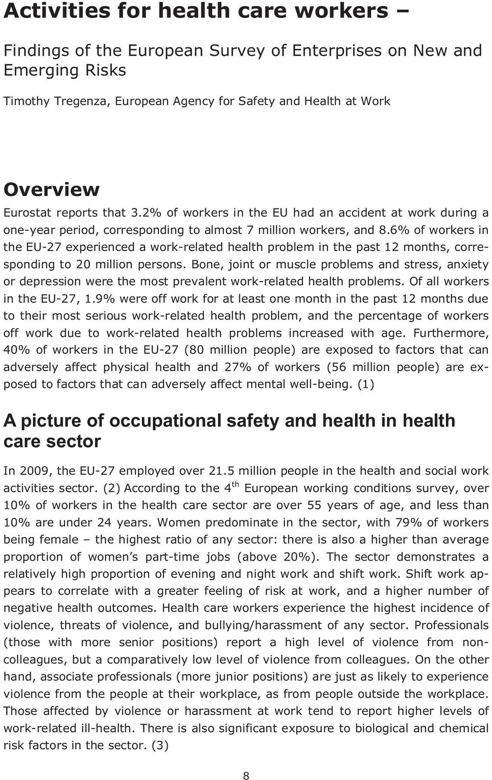 6% of workers in the EU-27 experienced a work-related health problem in the past 12 months, corresponding to 20 million persons.