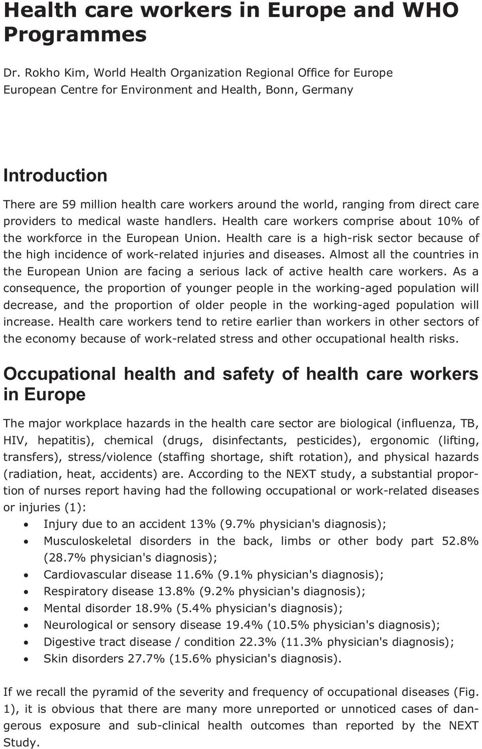 ranging from direct care providers to medical waste handlers. Health care workers comprise about 10% of the workforce in the European Union.