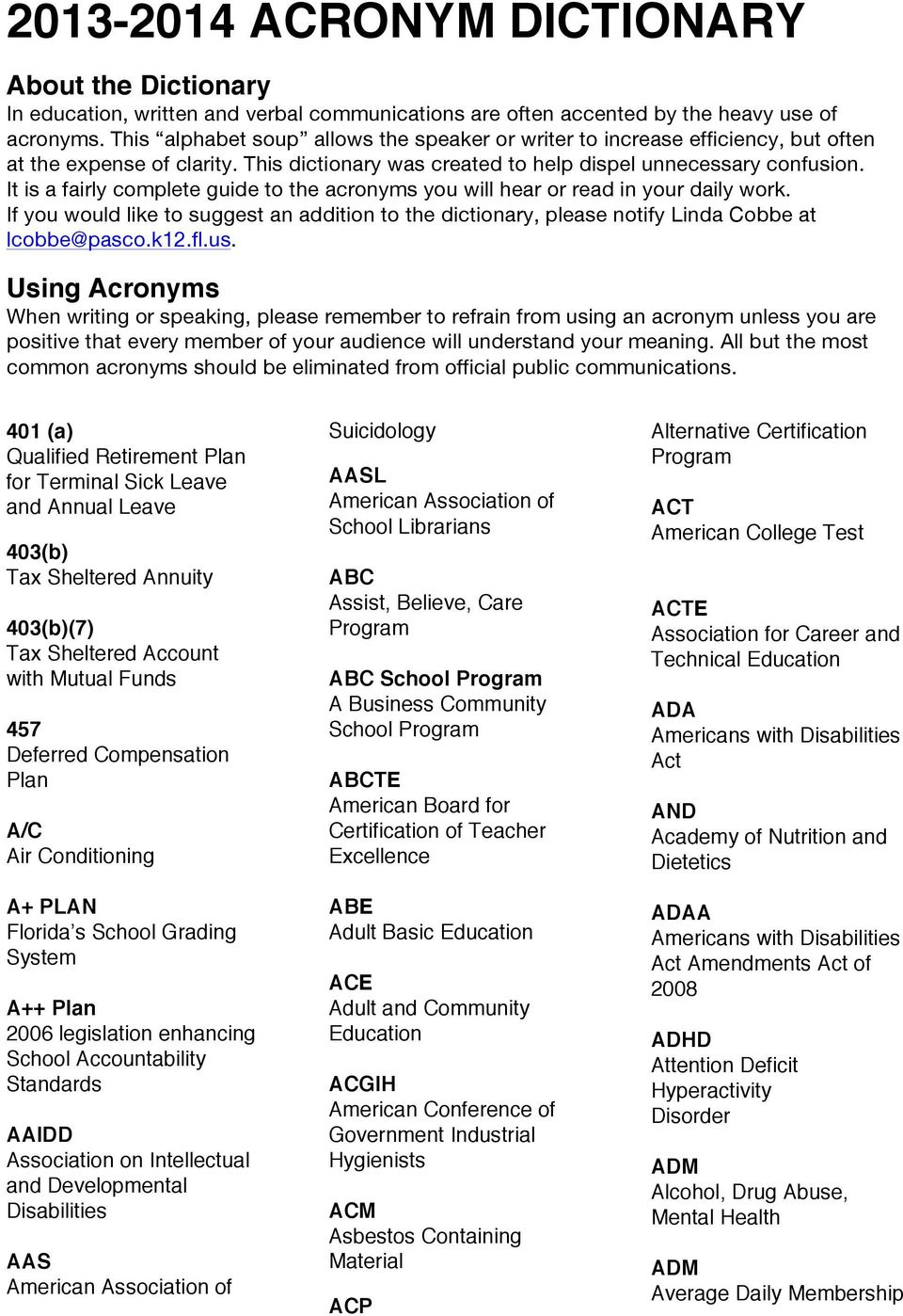 It is a fairly complete guide to the acronyms you will hear or read in your daily work. If you would like to suggest an addition to the dictionary, please notify Linda Cobbe at lcobbe@pasco.k12.fl.us.