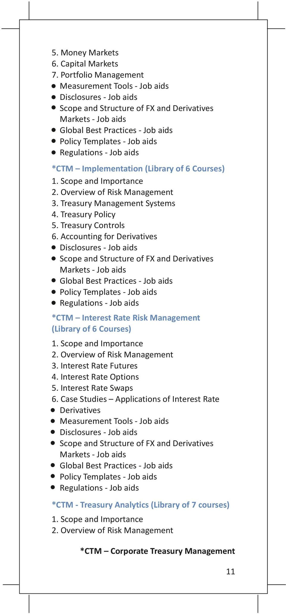 Regulations - Job aids *CTM Implementation (Library of 6 Courses) 1. Scope and Importance 2. Overview of Risk Management 3. Treasury Management Systems 4. Treasury Policy 5. Treasury Controls 6.