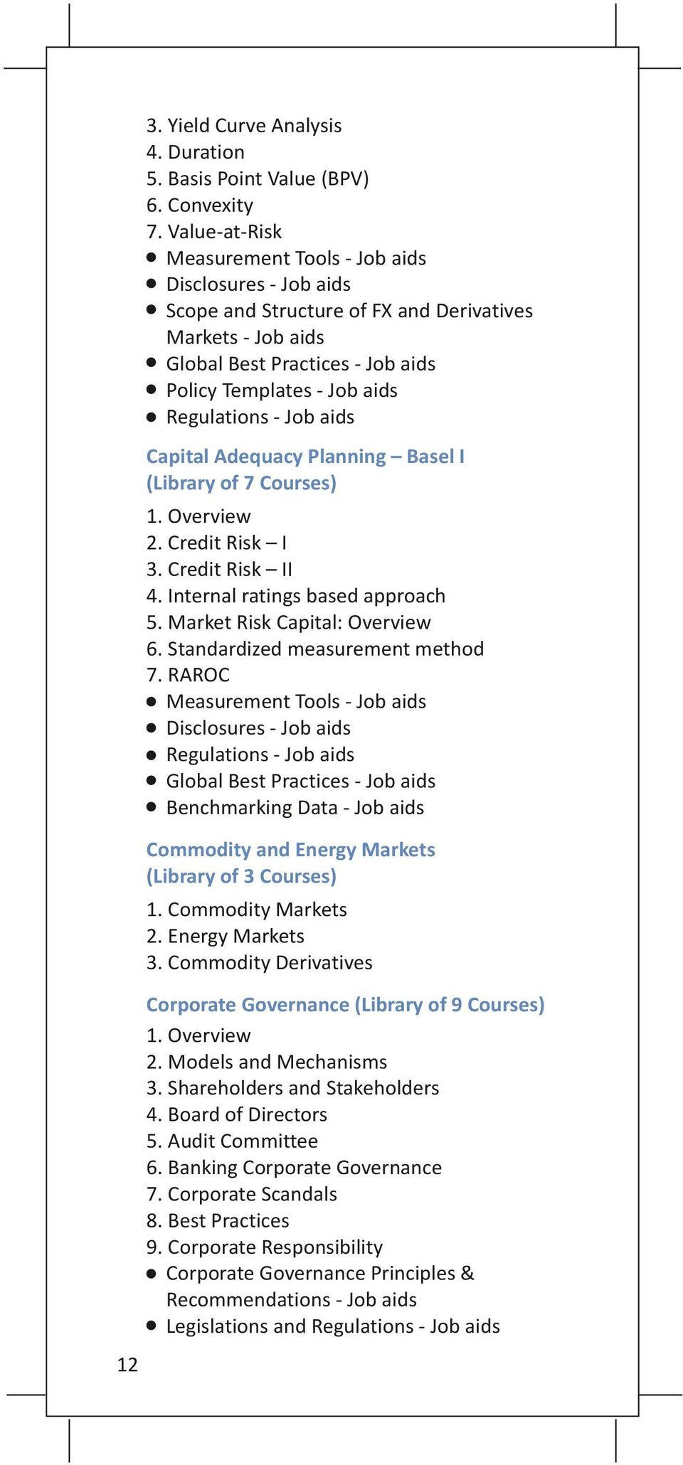 - Job aids Capital Adequacy Planning Basel I (Library of 7 Courses) 1. Overview 2. Credit Risk I 3. Credit Risk II 4. Internal ratings based approach 5. Market Risk Capital: Overview 6.