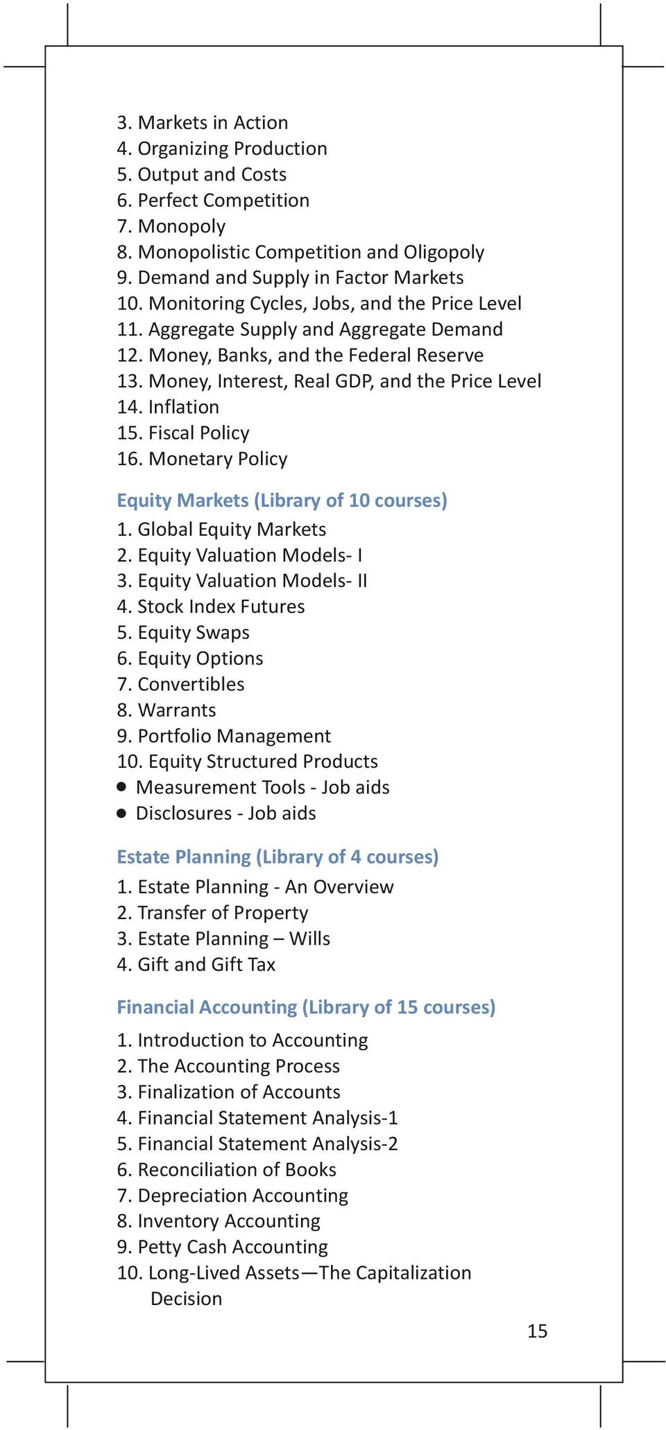 Fiscal Policy 16. Monetary Policy Equity Markets (Library of 10 courses) 1. Global Equity Markets 2. Equity Valuation Models- I 3. Equity Valuation Models- II 4. Stock Index Futures 5. Equity Swaps 6.