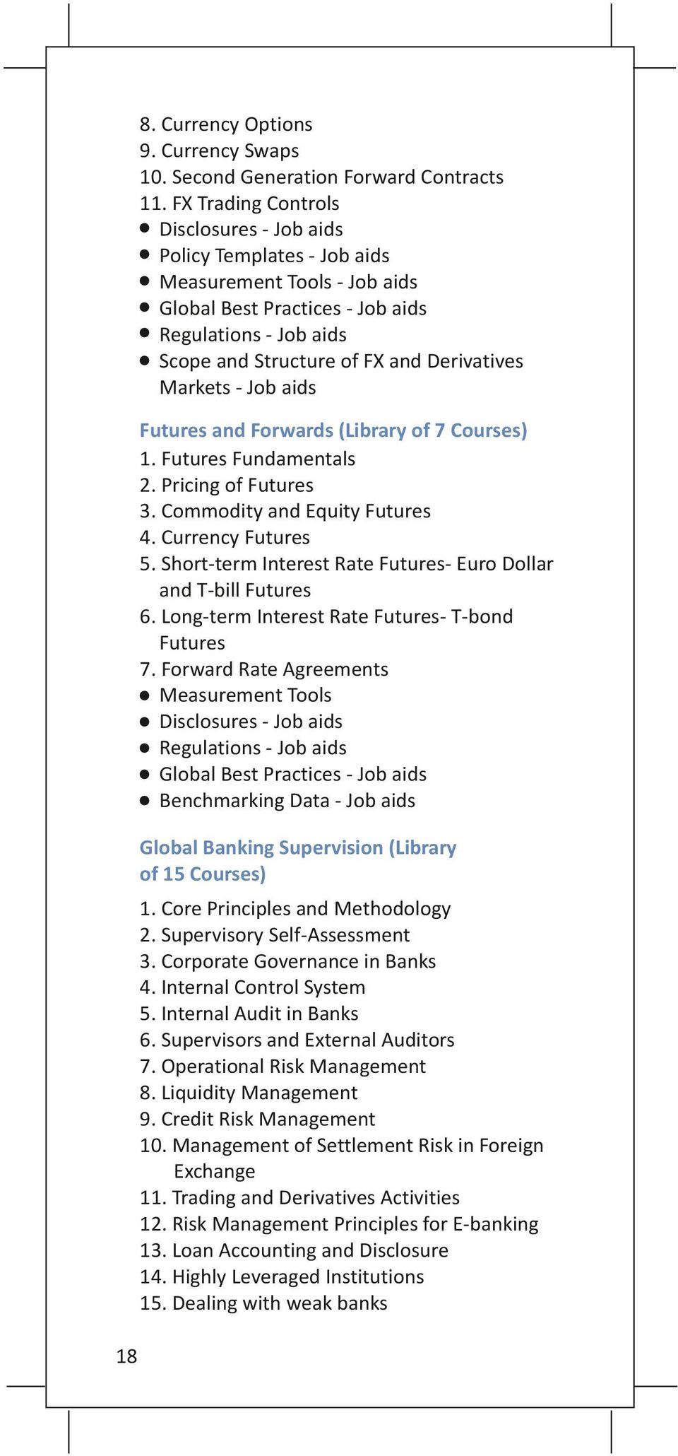 Markets - Job aids Futures and Forwards (Library of 7 Courses) 1. Futures Fundamentals 2. Pricing of Futures 3. Commodity and Equity Futures 4. Currency Futures 5.