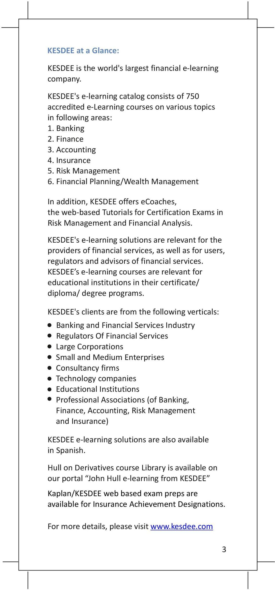 Financial Planning/Wealth Management In addition, KESDEE offers ecoaches, the web-based Tutorials for Certification Exams in Risk Management and Financial Analysis.