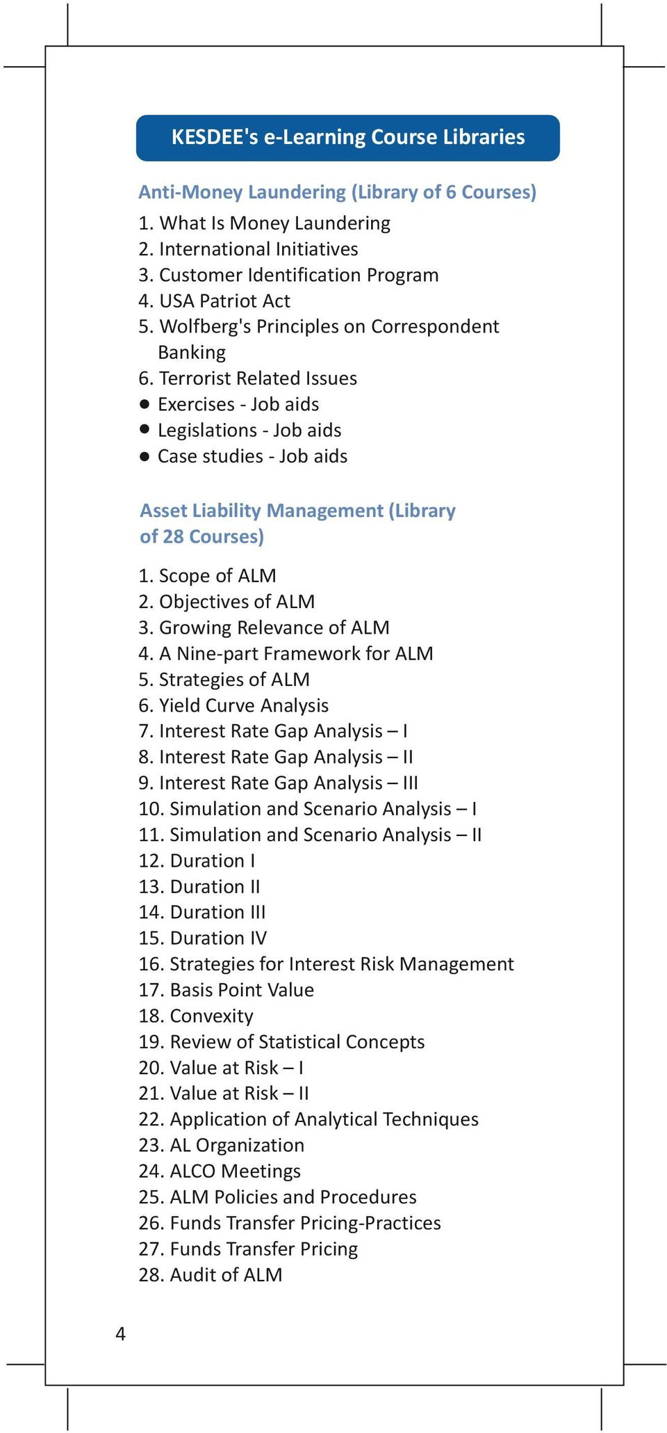 Scope of ALM 2. Objectives of ALM 3. Growing Relevance of ALM 4. A Nine-part Framework for ALM 5. Strategies of ALM 6. Yield Curve Analysis 7. Interest Rate Gap Analysis I 8.