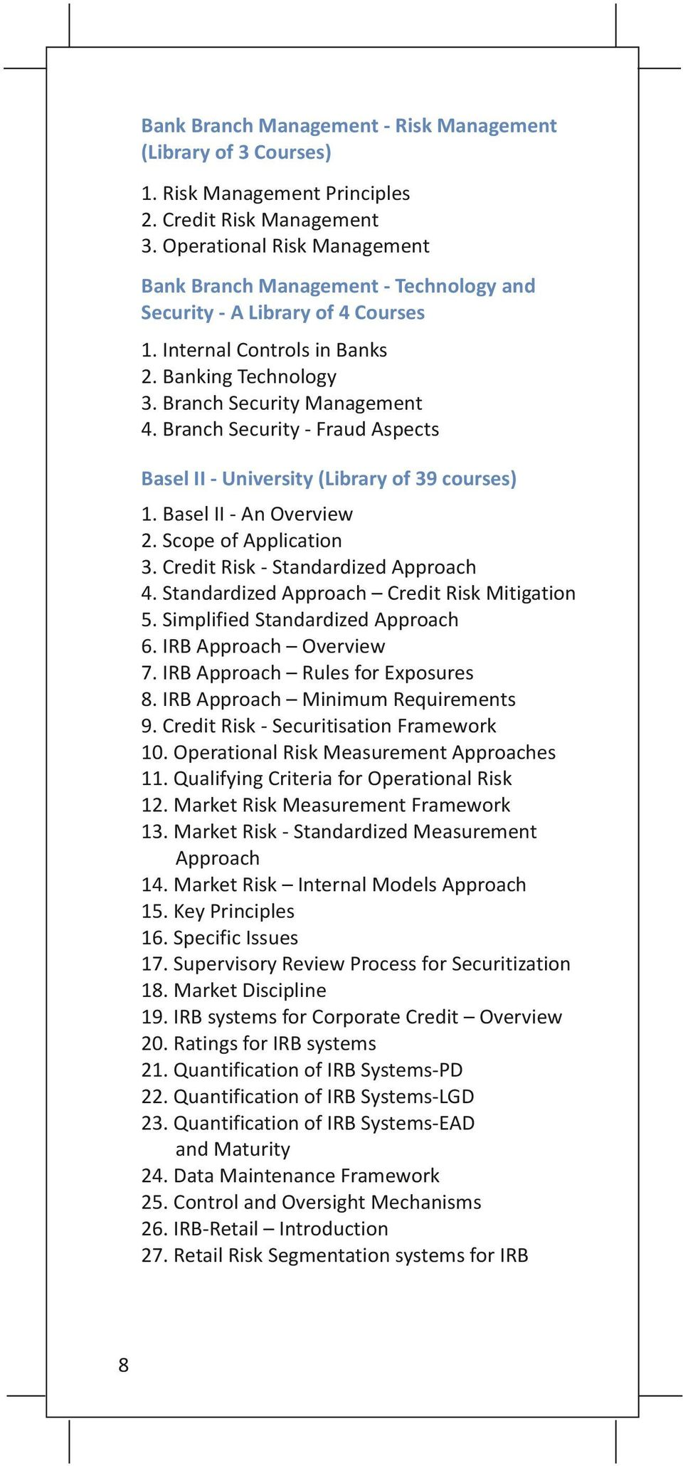 Branch Security - Fraud Aspects Basel II - University (Library of 39 courses) 1. Basel II - An Overview 2. Scope of Application 3. Credit Risk - Standardized Approach 4.