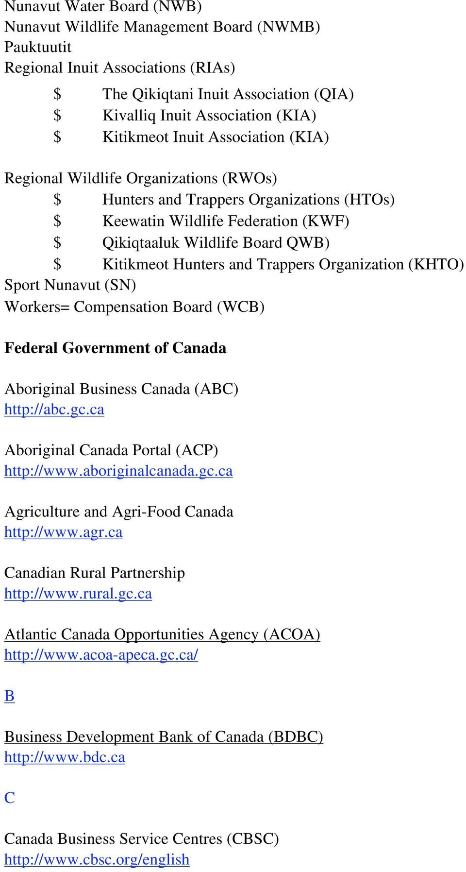 and Trappers Organization (KHTO) Sport Nunavut (SN) Workers= Compensation Board (WCB) Federal Government of Canada Aboriginal Business Canada (ABC) http://abc.gc.