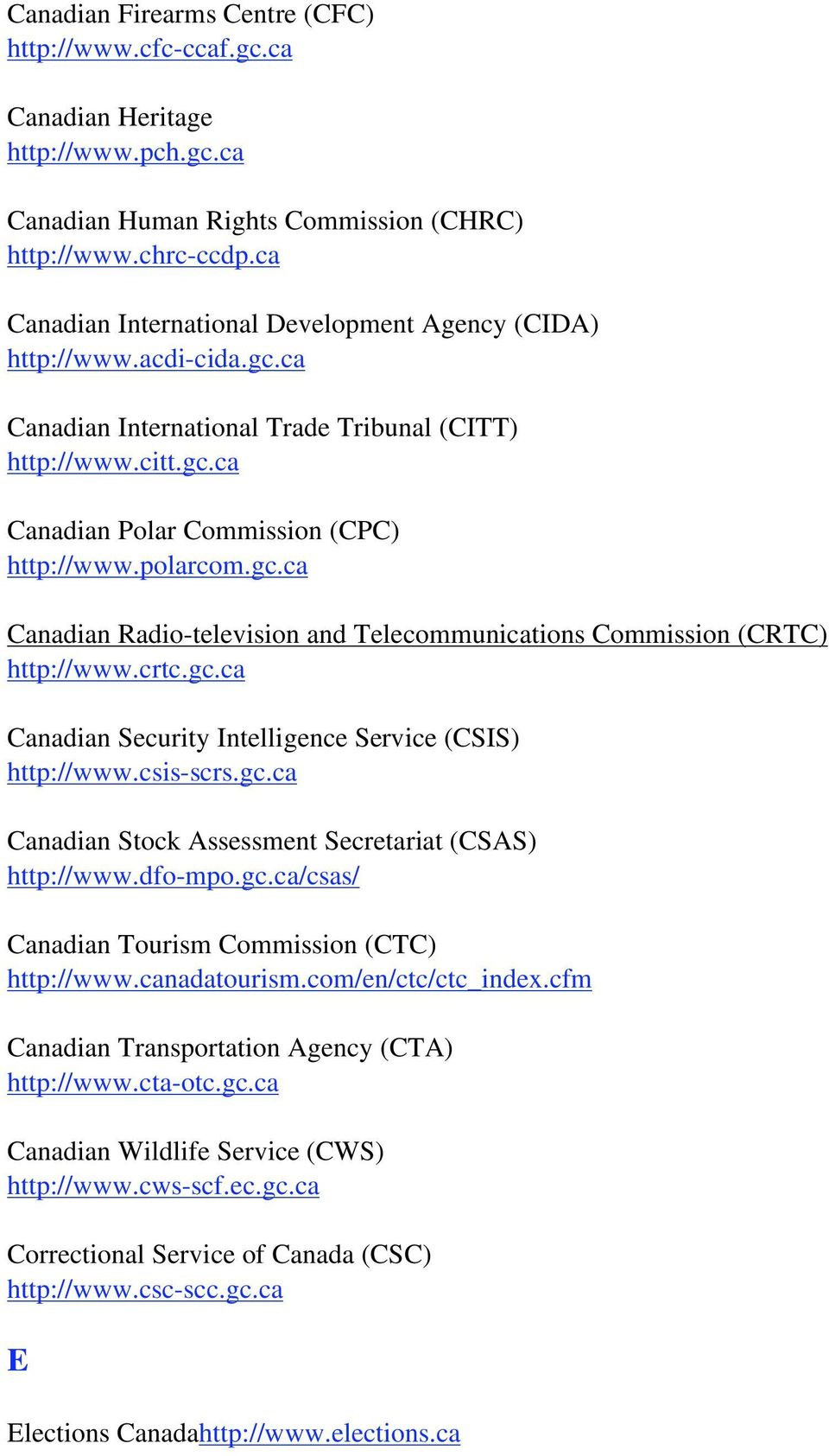 gc.ca Canadian Radio-television and Telecommunications Commission (CRTC) http://www.crtc.gc.ca Canadian Security Intelligence Service (CSIS) http://www.csis-scrs.gc.ca Canadian Stock Assessment Secretariat (CSAS) http://www.