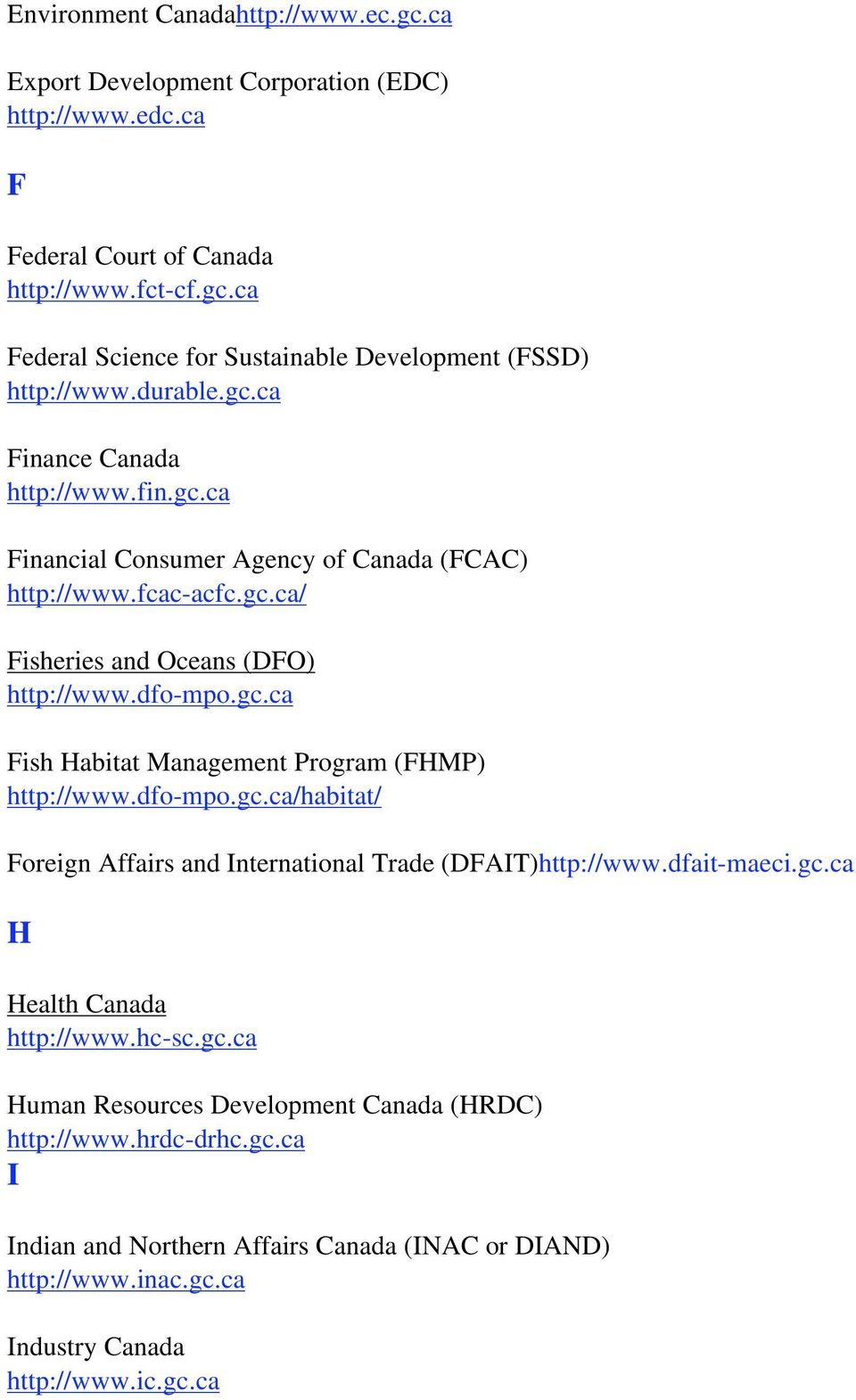 dfo-mpo.gc.ca/habitat/ Foreign Affairs and International Trade (DFAIT)http://www.dfait-maeci.gc.ca H Health Canada http://www.hc-sc.gc.ca Human Resources Development Canada (HRDC) http://www.