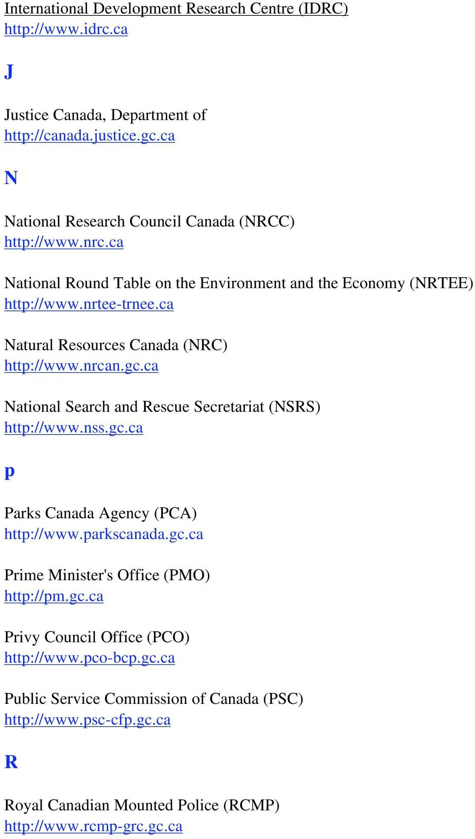 ca Natural Resources Canada (NRC) http://www.nrcan.gc.ca National Search and Rescue Secretariat (NSRS) http://www.nss.gc.ca p Parks Canada Agency (PCA) http://www.