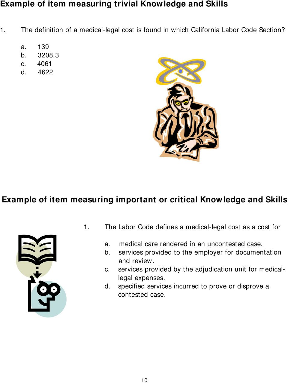 4622 Example of item measuring important or critical Knowledge and Skills 1. The Labor Code defines a medical-legal cost as a cost for a.