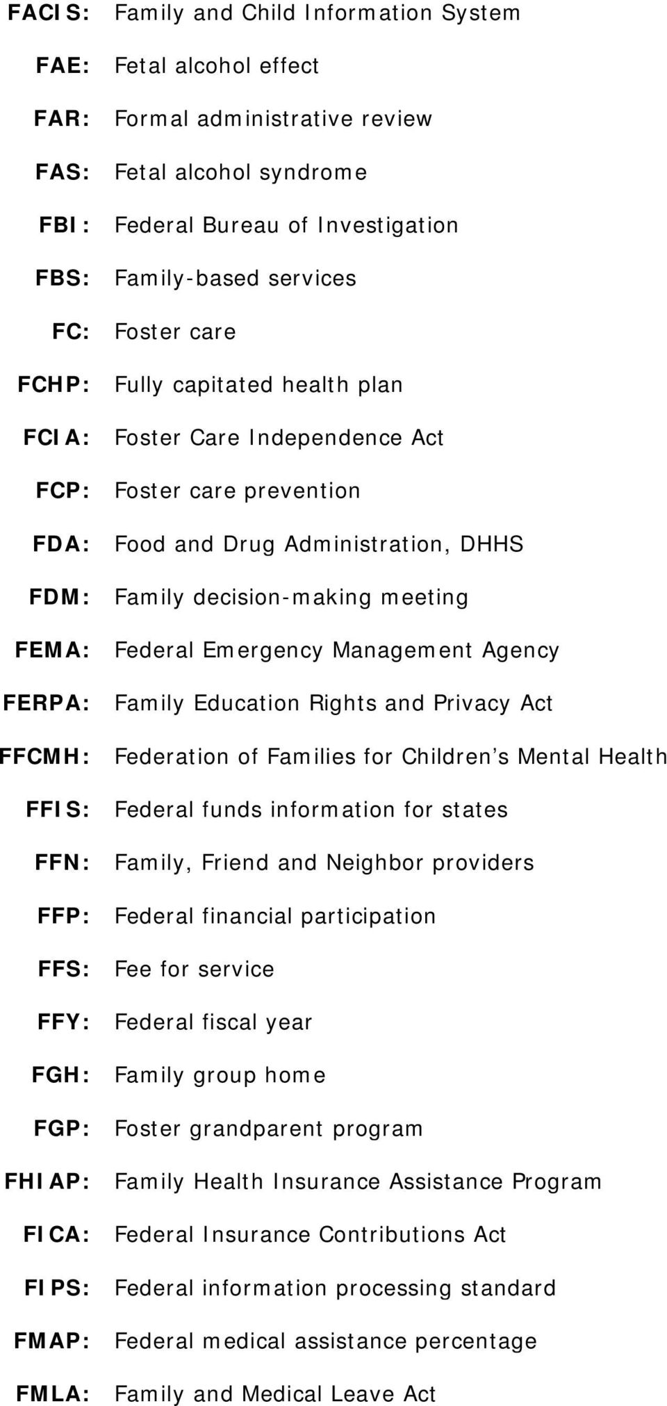 Emergency Management Agency FERPA: Family Education Rights and Privacy Act FFCMH: Federation of Families for Children s Mental Health FFIS: Federal funds information for states FFN: Family, Friend