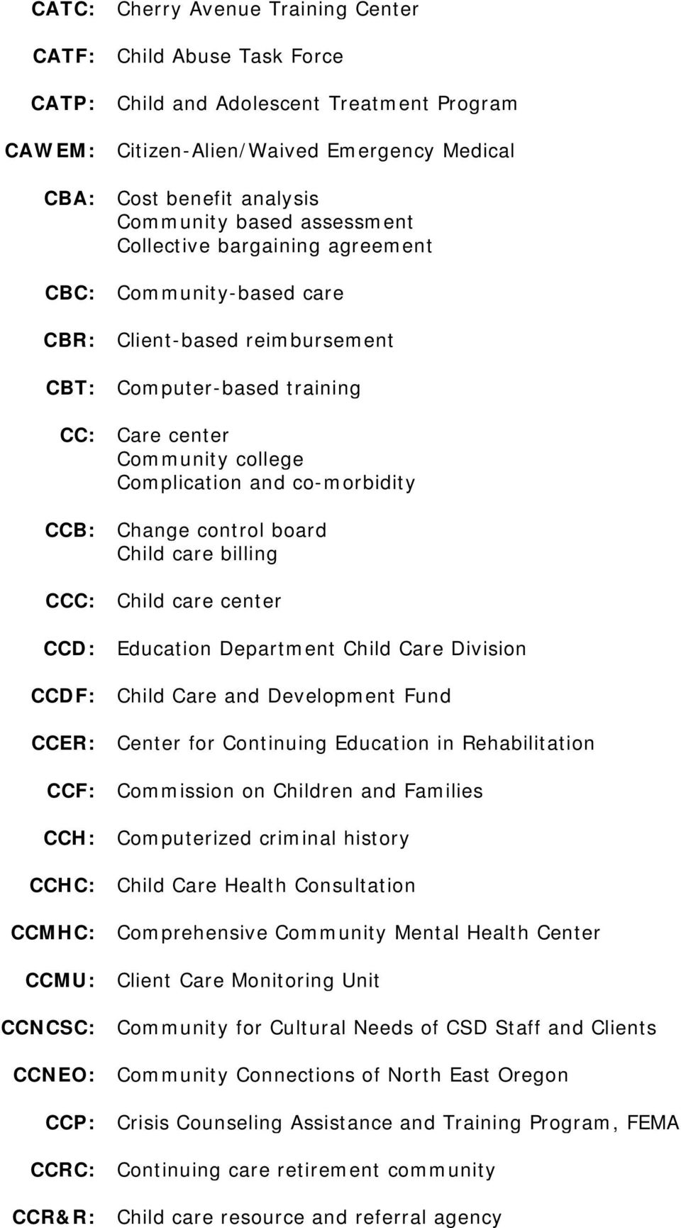 Change control board Child care billing CCC: Child care center CCD: Education Department Child Care Division CCDF: Child Care and Development Fund CCER: Center for Continuing Education in
