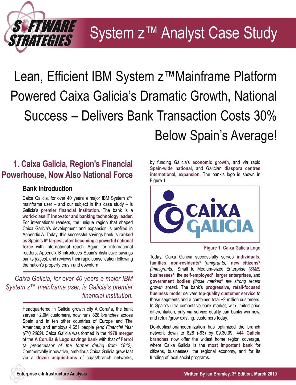 Galicia s premier financial institution. The bank is a world-class IT innovator and banking technology leader.