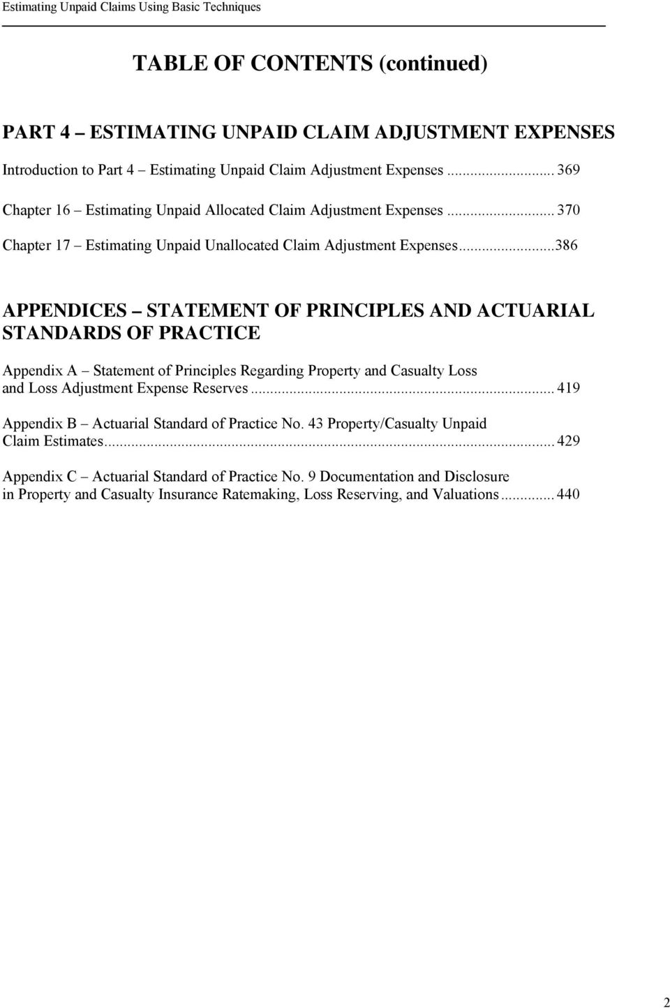 .. 386 APPENDICES STATEMENT OF PRINCIPLES AND ACTUARIAL STANDARDS OF PRACTICE Appendix A Statement of Principles Regarding Property and Casualty Loss and Loss Adjustment Expense Reserves.