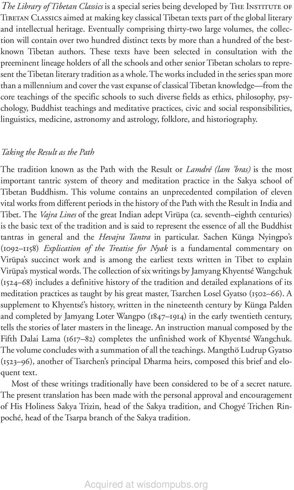 These texts have been selected in consultation with the preeminent lineage holders of all the schools and other senior Tibetan scholars to represent the Tibetan literary tradition as a whole.