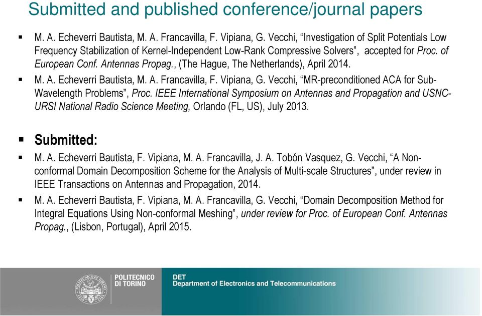 , (The Hague, The Netherlands), April 2014. M. A. Echeverri Bautista, M. A. Francavilla, F. Vipiana, G. Vecchi, MR-preconditioned ACA for Sub- Wavelength Problems, Proc.