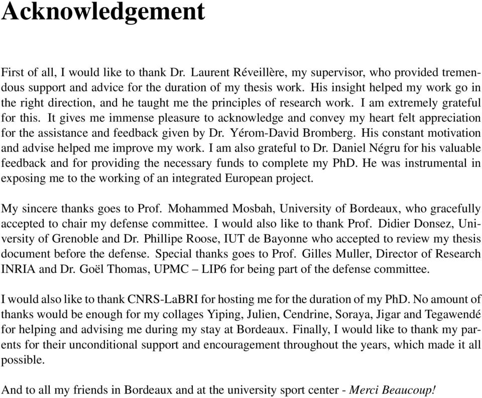 It gives me immense pleasure to acknowledge and convey my heart felt appreciation for the assistance and feedback given by Dr. Yérom-David Bromberg.