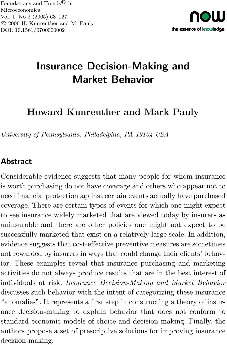 people for whom insurance is worth purchasing do not have coverage and others who appear not to need financial protection against certain events actually have purchased coverage.