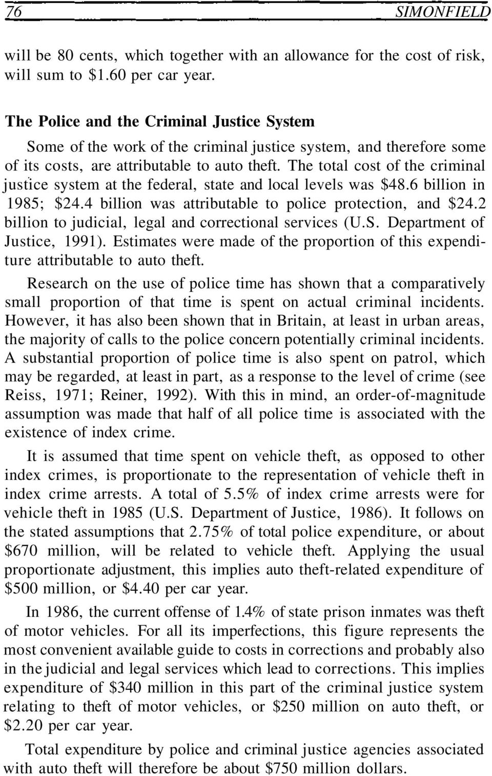 The total cost of the criminal justice system at the federal, state and local levels was $48.6 billion in 1985; $24.4 billion was attributable to police protection, and $24.