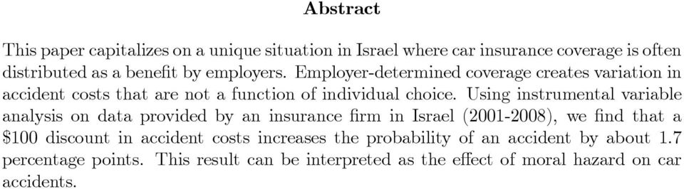 Using instrumental variable analysis on data provided by an insurance rm in Israel (2001-2008), we nd that a $100 discount in accident