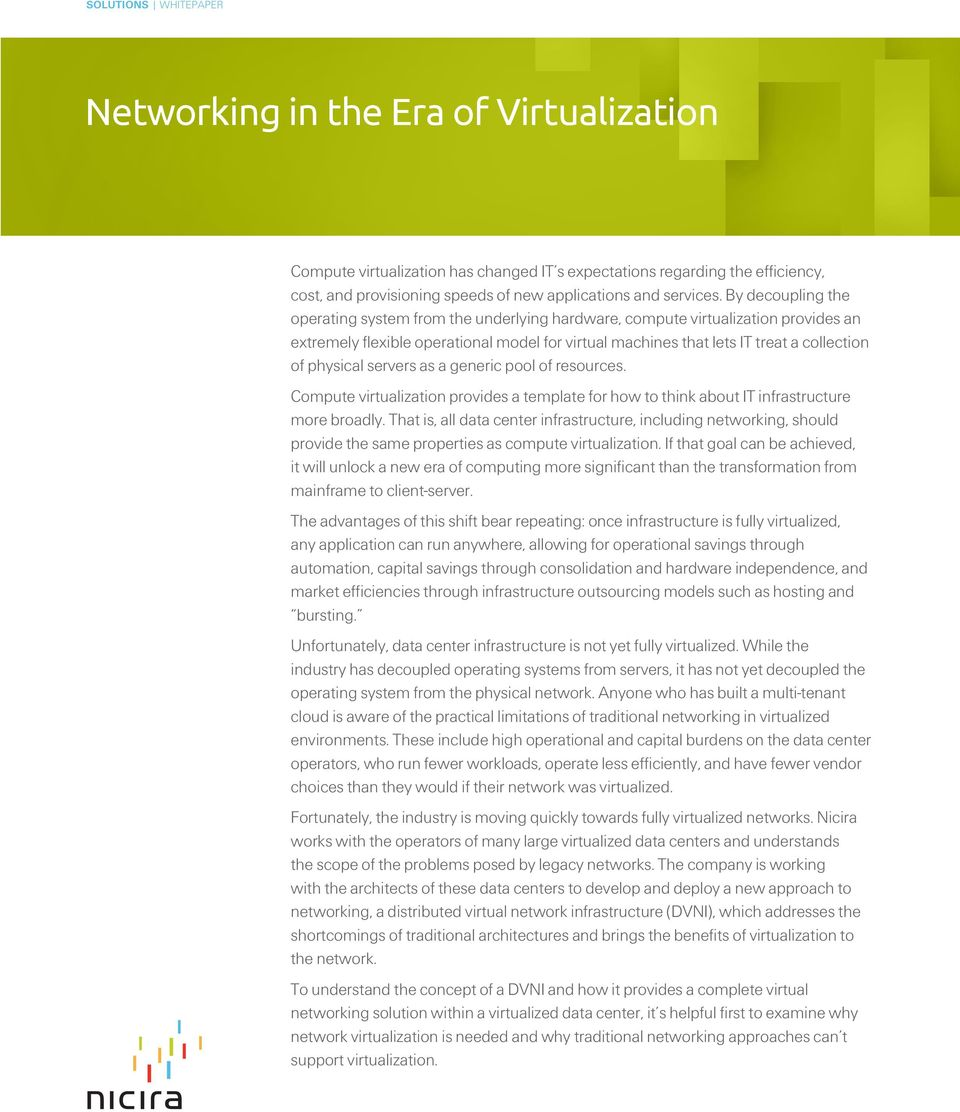 By decoupling the operating system from the underlying hardware, compute virtualization provides an extremely flexible operational model for virtual machines that lets IT treat a collection of