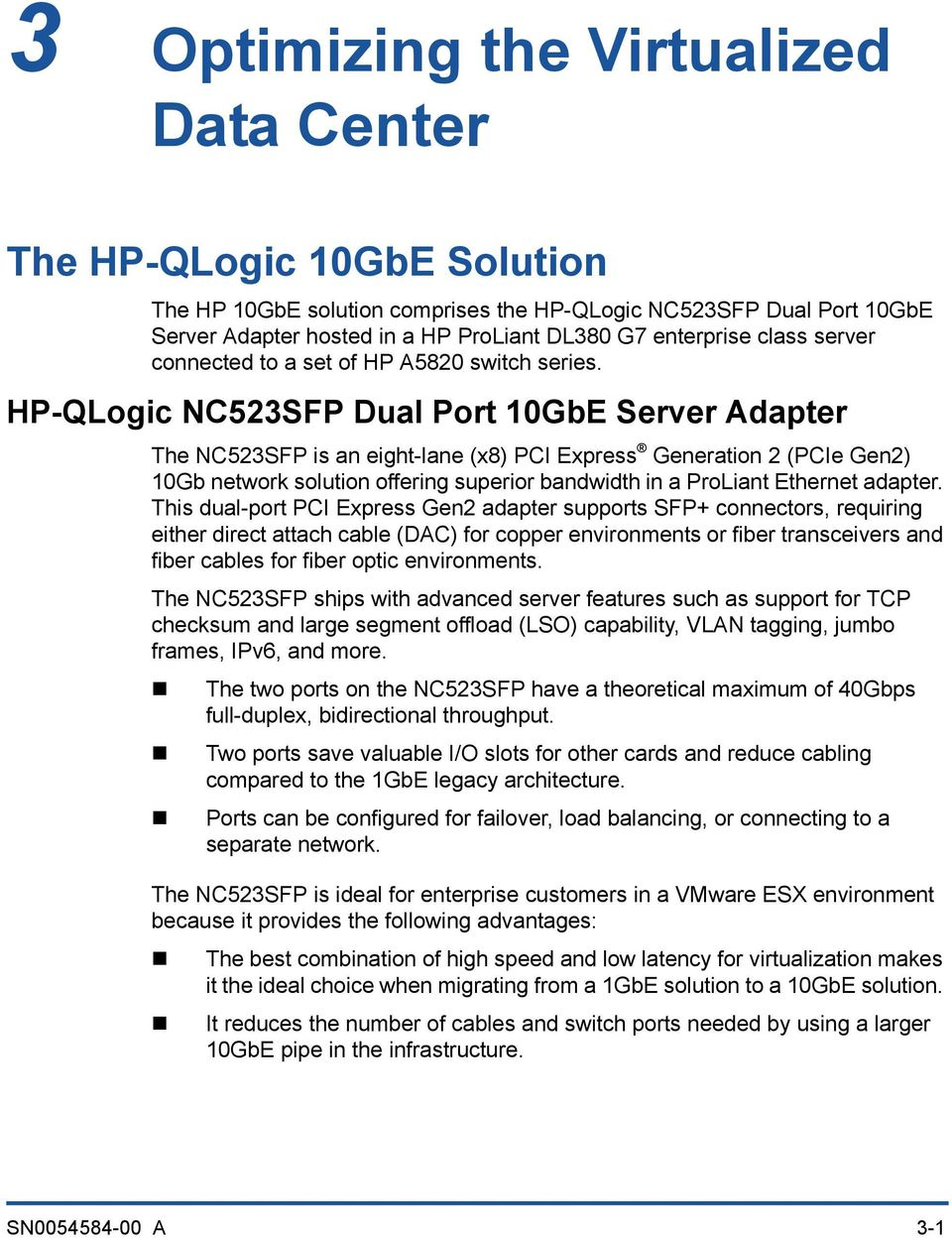 HP-QLogic NC523SFP Dual Port 10GbE Server Adapter The NC523SFP is an eight-lane (x8) PCI Express Generation 2 (PCIe Gen2) 10Gb network solution offering superior bandwidth in a ProLiant Ethernet