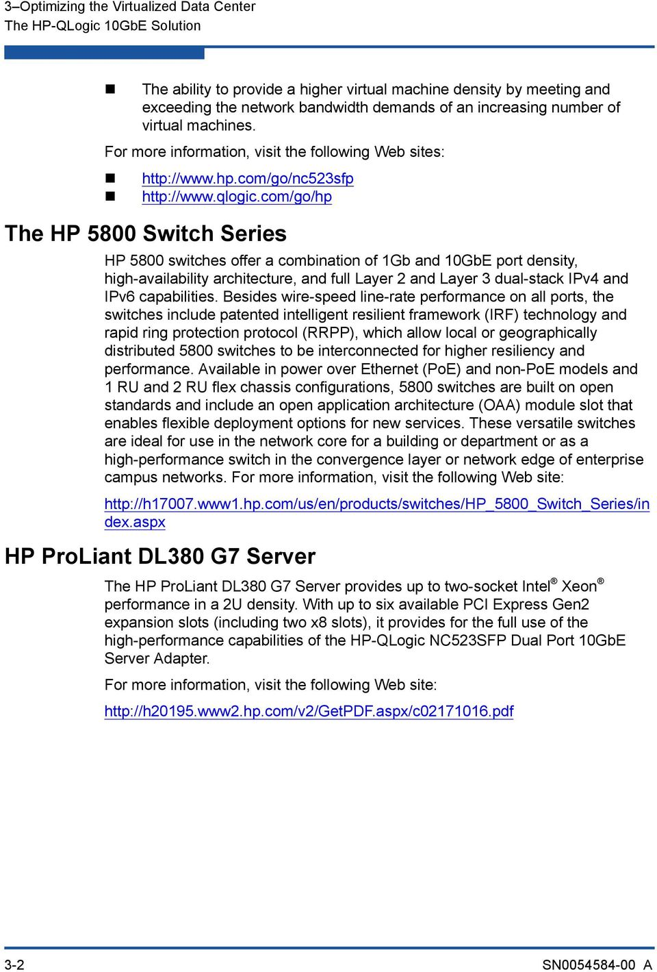 com/go/hp The HP 5800 Switch Series HP 5800 switches offer a combination of 1Gb and 10GbE port density, high-availability architecture, and full Layer 2 and Layer 3 dual-stack IPv4 and IPv6