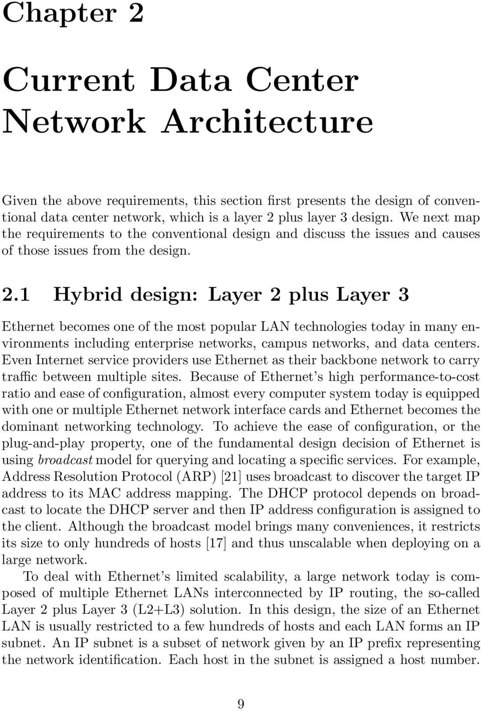 1 Hybrid design: Layer 2 plus Layer 3 Ethernet becomes one of the most popular LAN technologies today in many environments including enterprise networks, campus networks, and data centers.