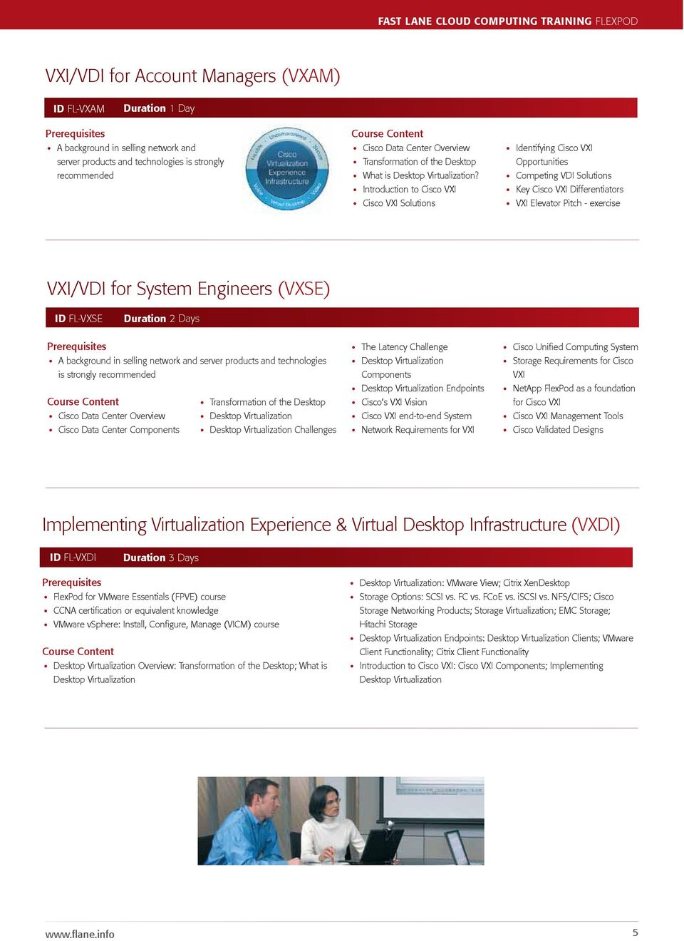 Introduction to Cisco VXI Cisco VXI Solutions Identifying Cisco VXI Opportunities Competing VDI Solutions Key Cisco VXI Differentiators VXI Elevator Pitch - exercise VXI/VDI for System Engineers