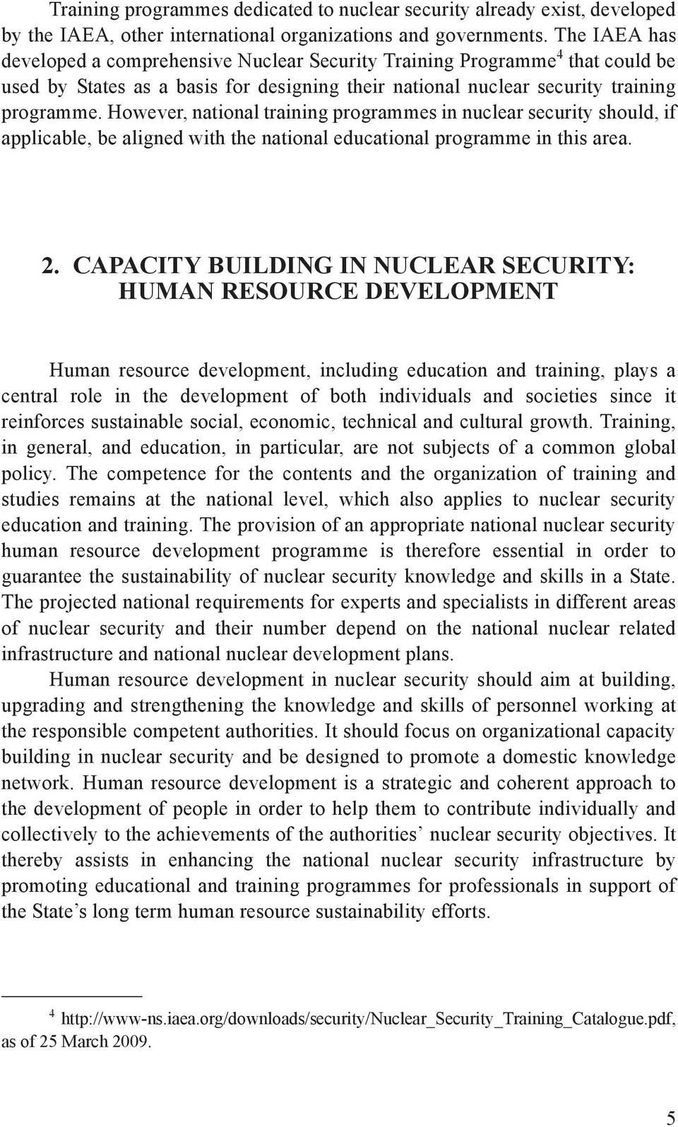 However, national training programmes in nuclear security should, if applicable, be aligned with the national educational programme in this area. 2.