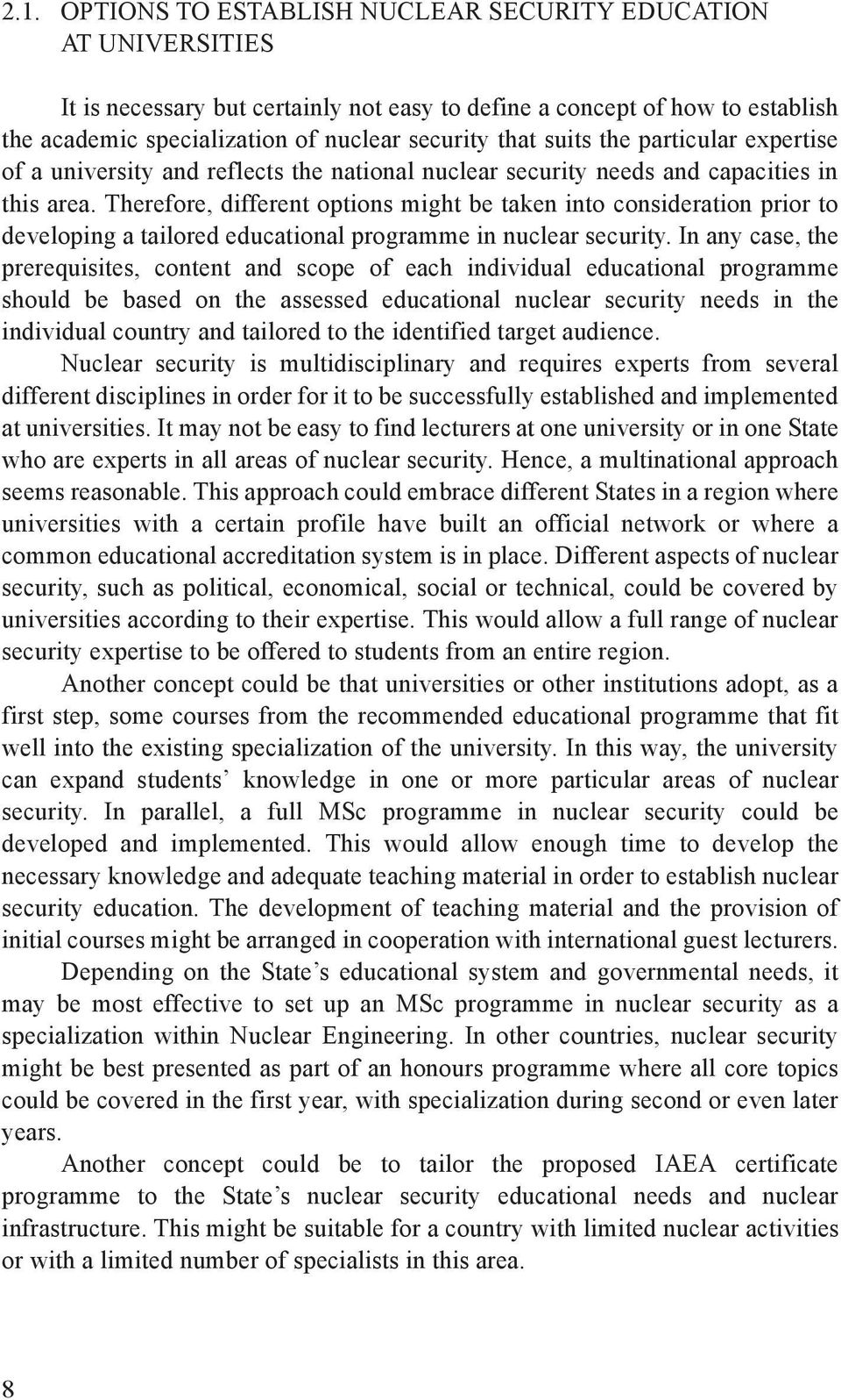 Therefore, different options might be taken into consideration prior to developing a tailored educational programme in nuclear security.