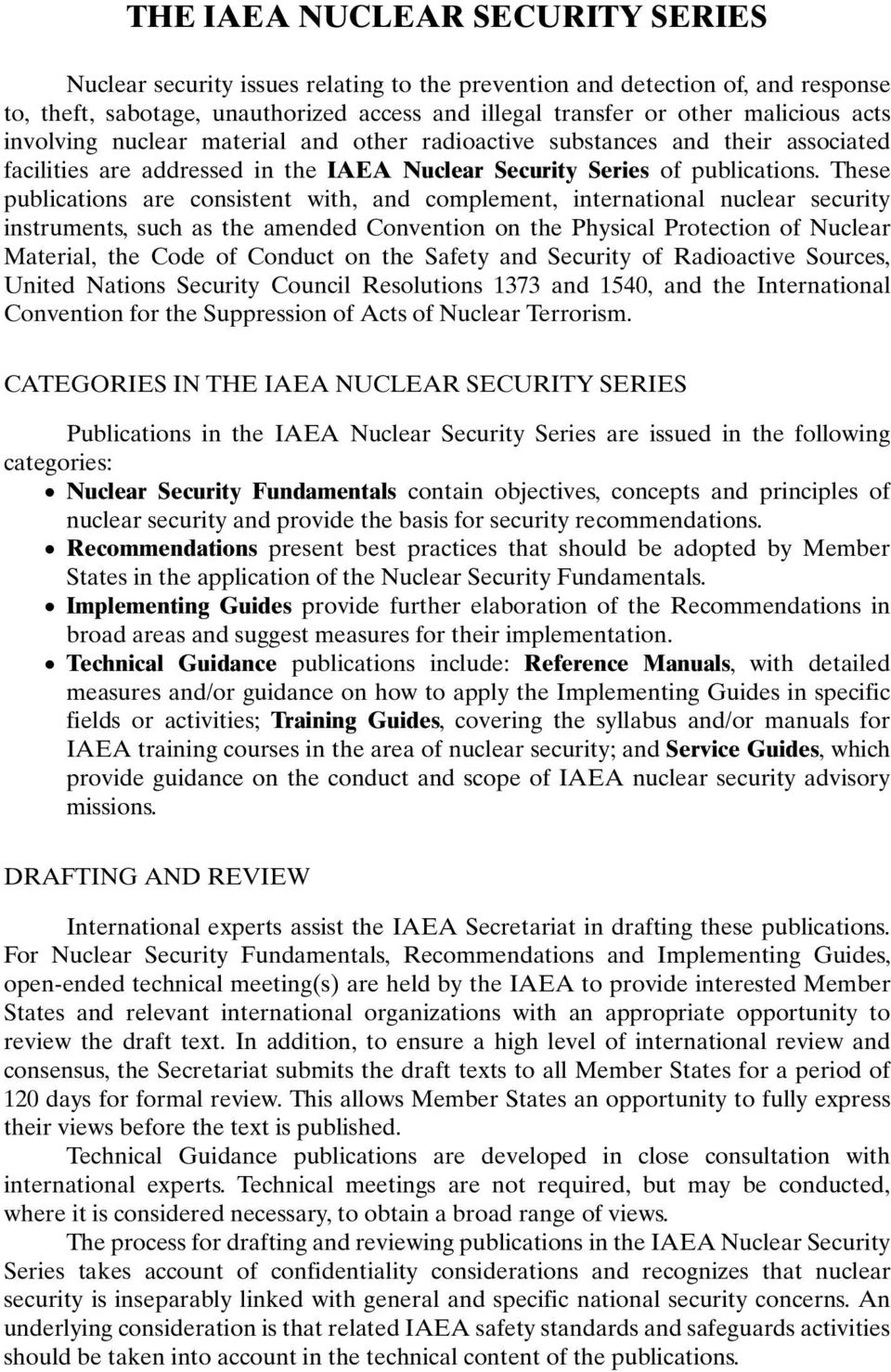 These publications are consistent with, and complement, international nuclear security instruments, such as the amended Convention on the Physical Protection of Nuclear Material, the Code of Conduct