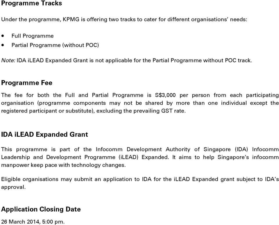 Programme Fee The fee for both the Full and Partial Programme is S$3,000 per person from each participating organisation (programme components may not be shared by more than one individual except the