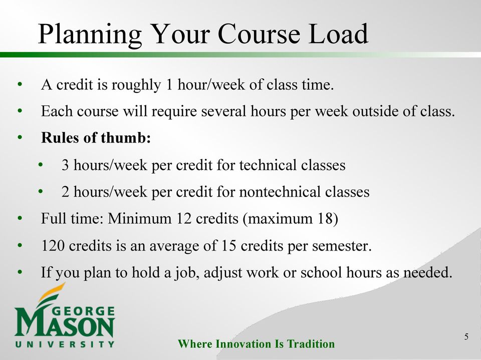 Rules of thumb: 3 hours/week per credit for technical classes 2 hours/week per credit for nontechnical