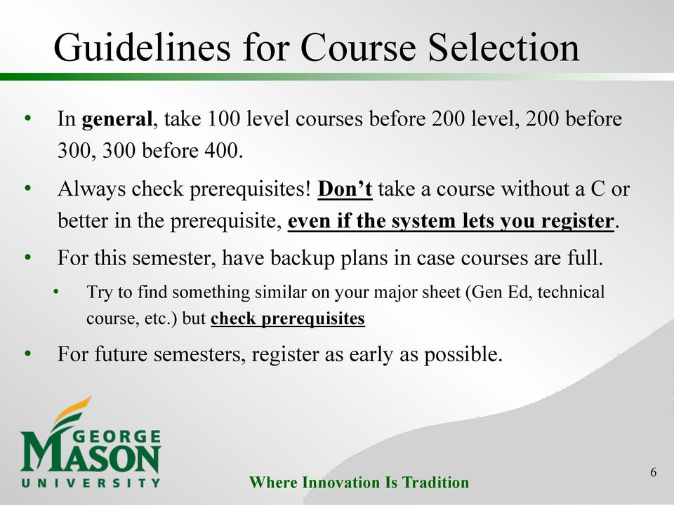 Don t take a course without a C or better in the prerequisite, even if the system lets you register.