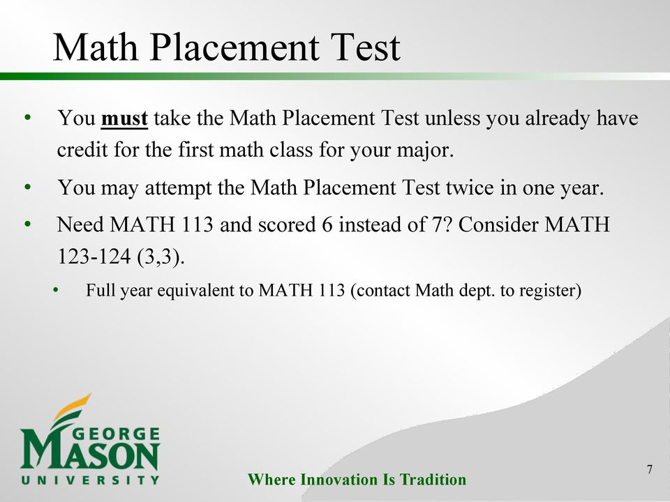 You may attempt the Math Placement Test twice in one year.