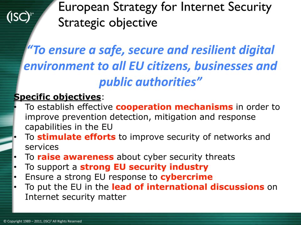 response capabilities in the EU To stimulate efforts to improve security of networks and services To raise awareness about cyber security threats To