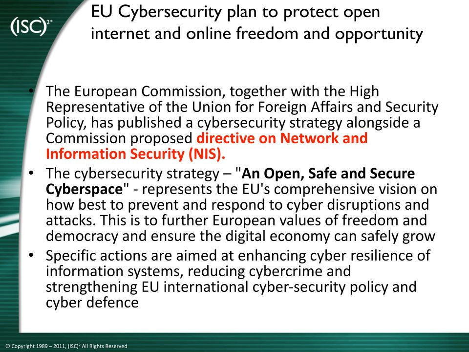 "The cybersecurity strategy ""An Open, Safe and Secure Cyberspace"" - represents the EU's comprehensive vision on how best to prevent and respond to cyber disruptions and attacks."