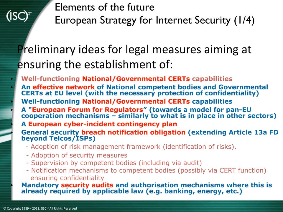 "capabilities A ""European Forum for Regulators (towards a model for pan-eu cooperation mechanisms similarly to what is in place in other sectors) A European cyber-incident contingency plan General"