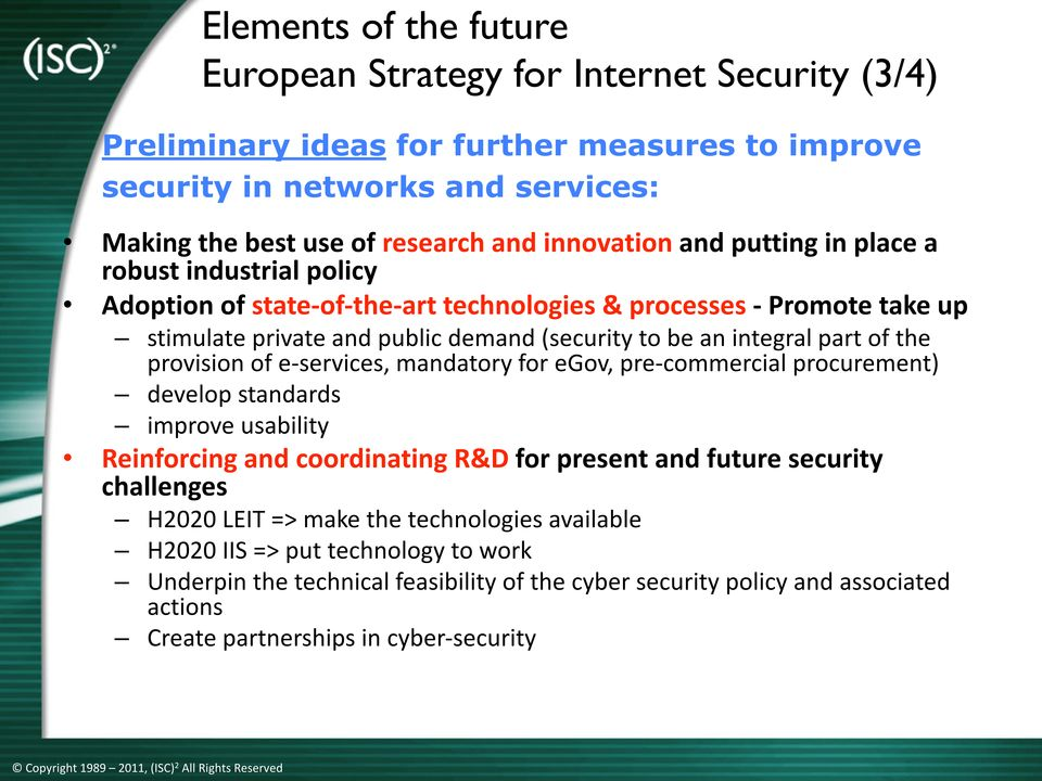 part of the provision of e- services, mandatory for egov, pre- commercial procurement) develop standards improve usability Reinforcing and coordinating R&D for present and future security challenges