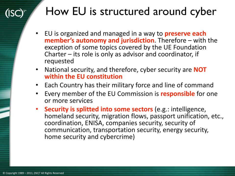NOT within the EU constitution Each Country has their military force and line of command Every member of the EU Commission is responsible for one or more services Security is splitted into some