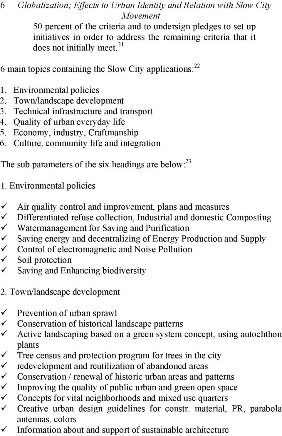 Quality of urban everyday life 5. Economy, industry, Craftmanship 6. Culture, community life and integration The sub parameters of the six headings are below: 23 1. Environmental policies!