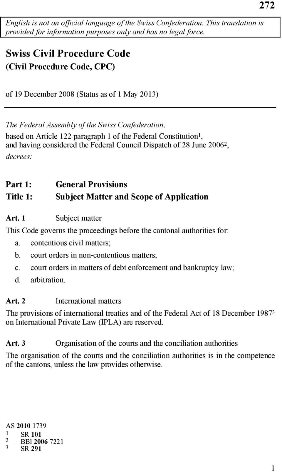 Constitution, and having considered the Federal Council Dispatch of 8 June 006, decrees: Part : Title : General Provisions Subject Matter and Scope of Application Art.