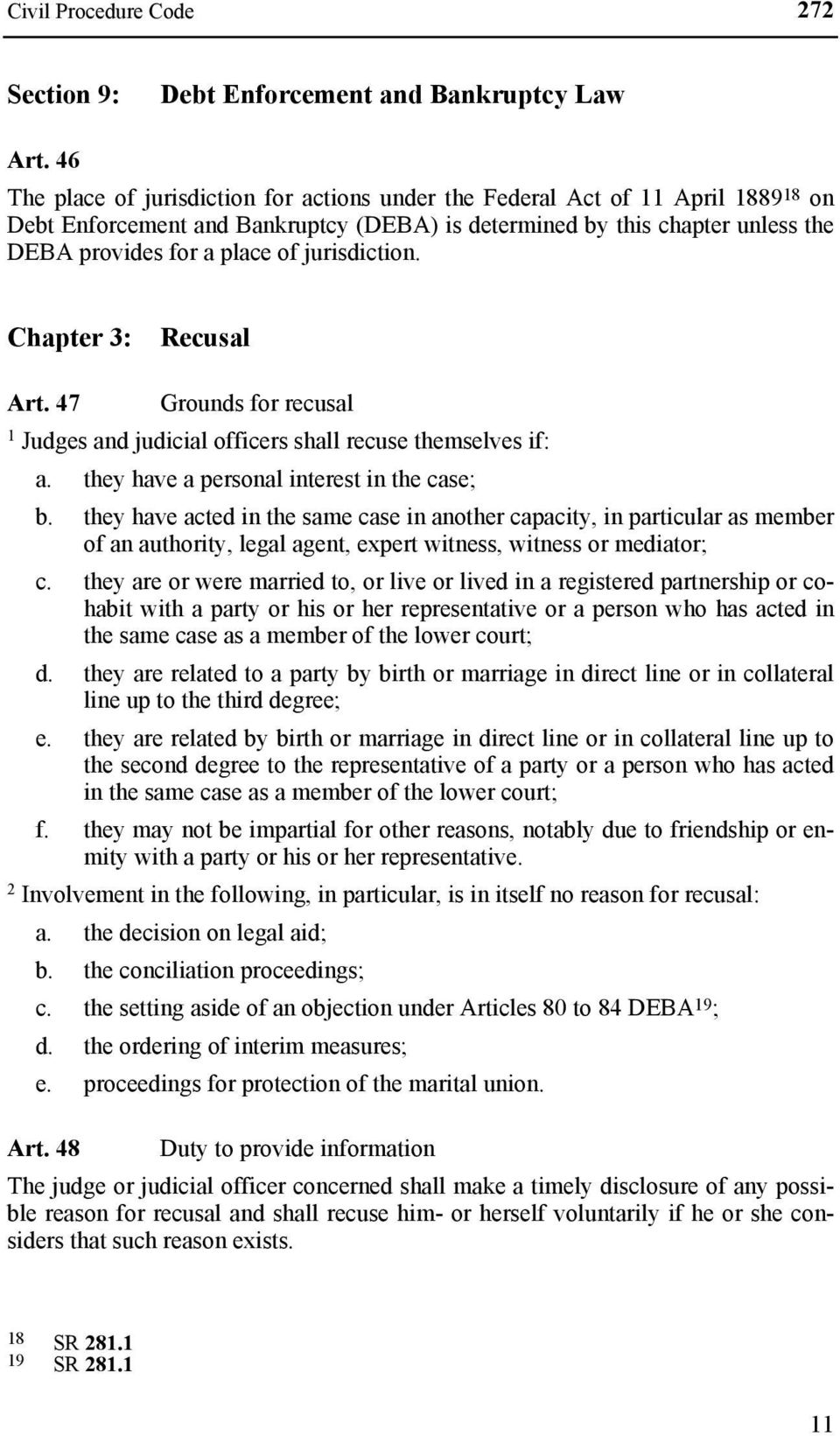 jurisdiction. Chapter : Recusal Art. 47 Grounds for recusal Judges and judicial officers shall recuse themselves if: a. they have a personal interest in the case; b.