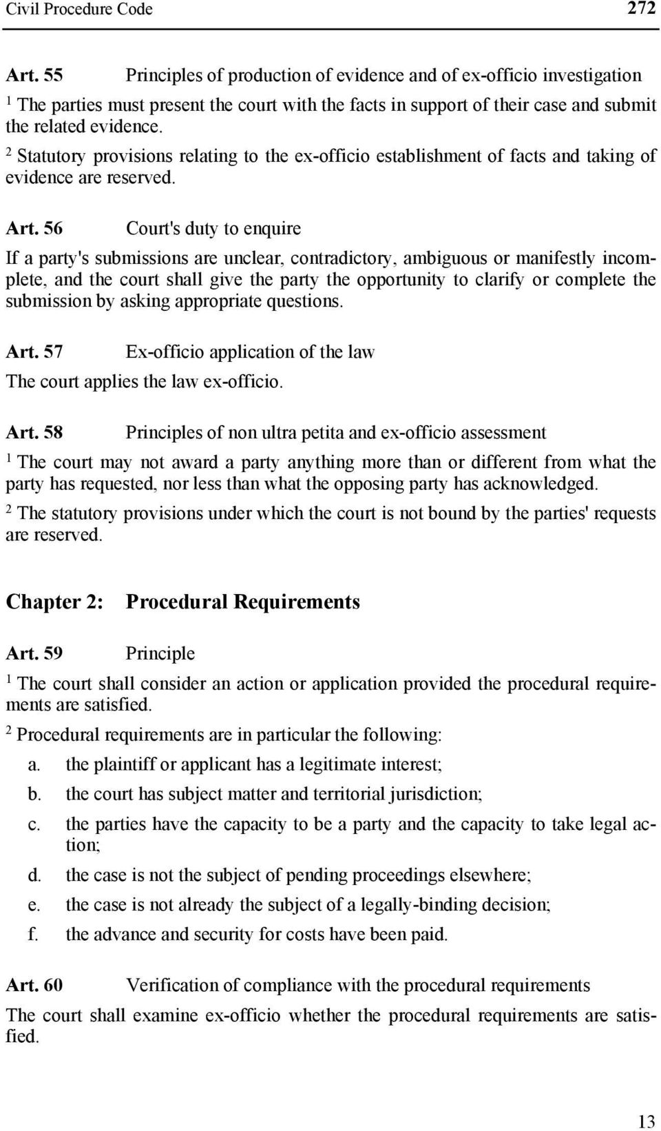 Statutory provisions relating to the ex-officio establishment of facts and taking of evidence are reserved. Art.