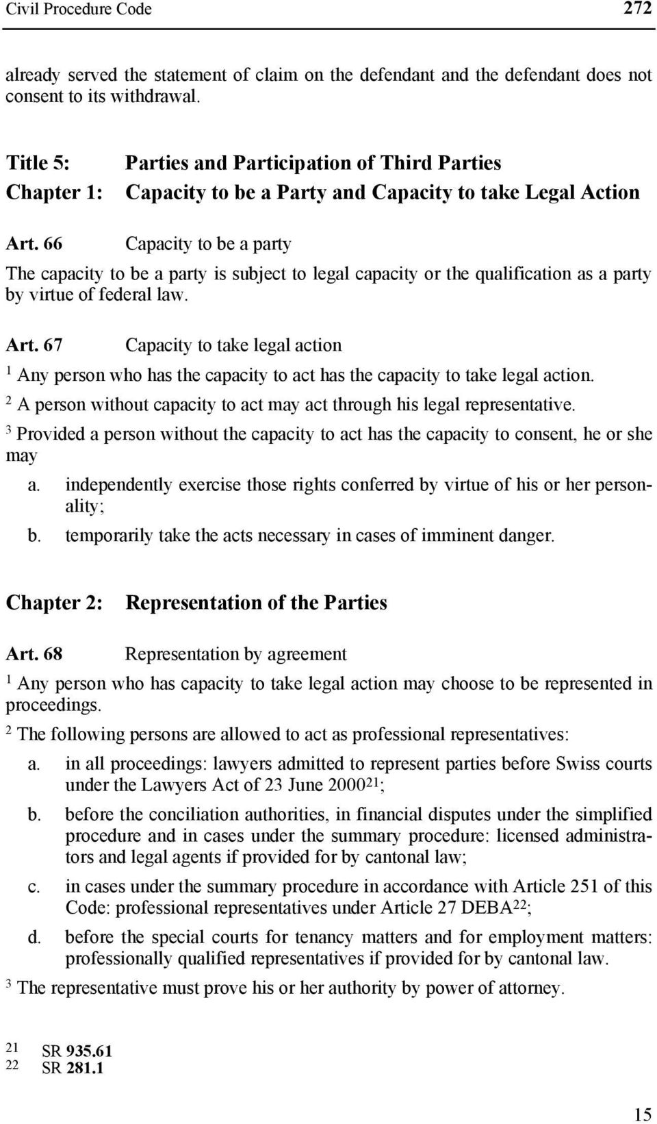 66 Capacity to be a party The capacity to be a party is subject to legal capacity or the qualification as a party by virtue of federal law. Art.