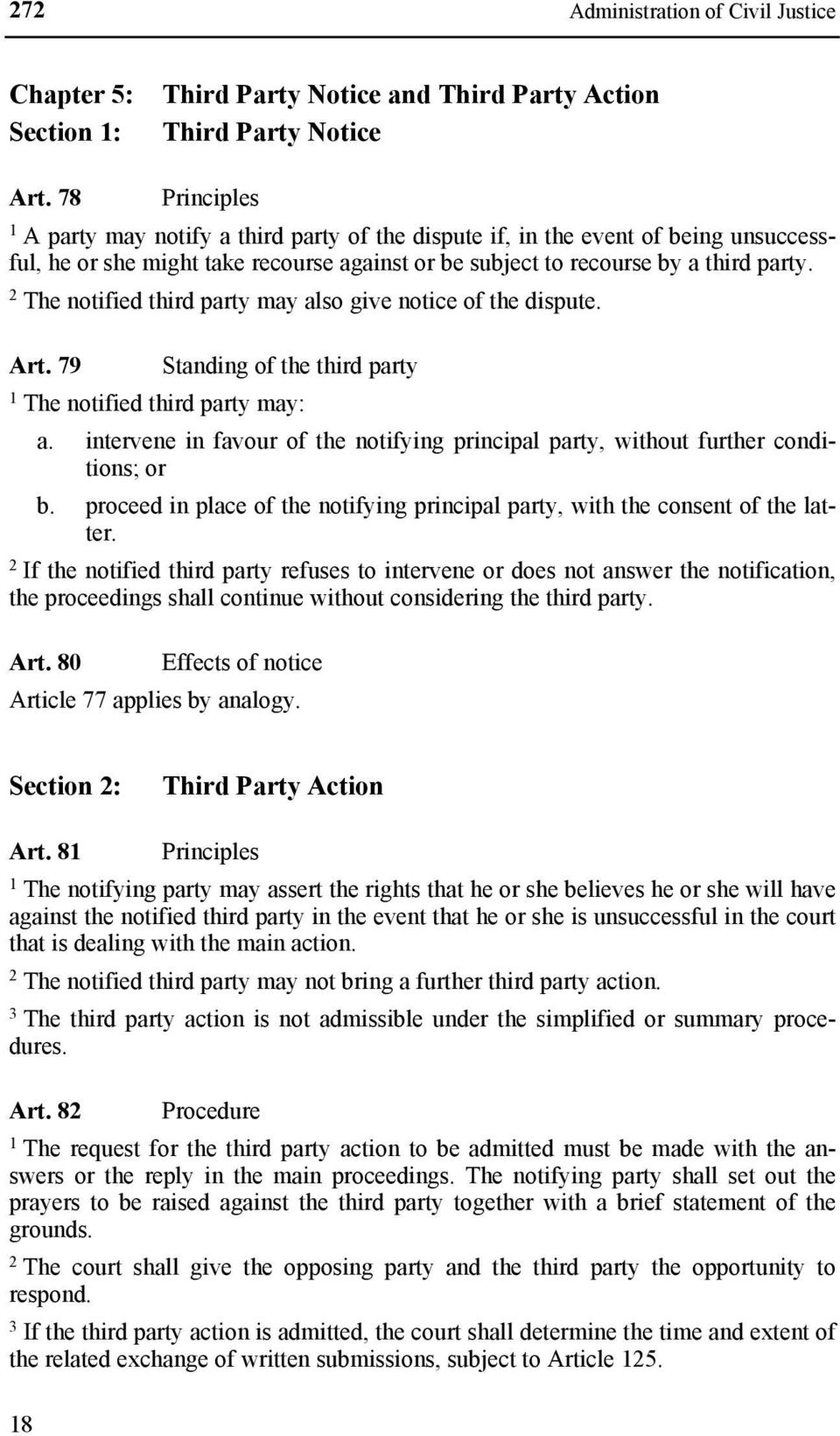 The notified third party may also give notice of the dispute. Art. 79 Standing of the third party The notified third party may: a.