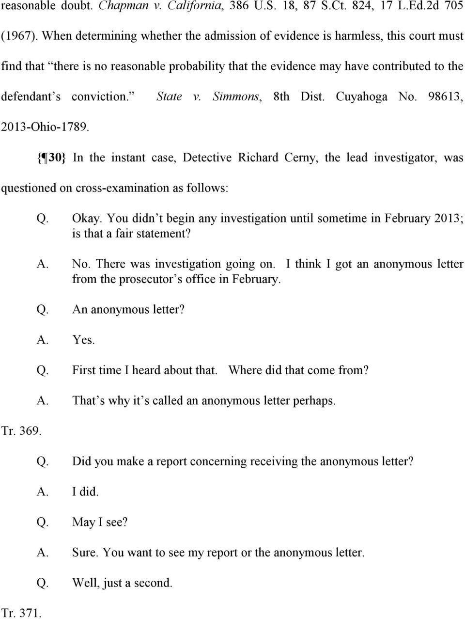 State v. Simmons, 8th Dist. Cuyahoga No. 98613, 2013-Ohio-1789. { 30} In the instant case, Detective Richard Cerny, the lead investigator, was questioned on cross-examination as follows: Tr. 369. Tr. 371.